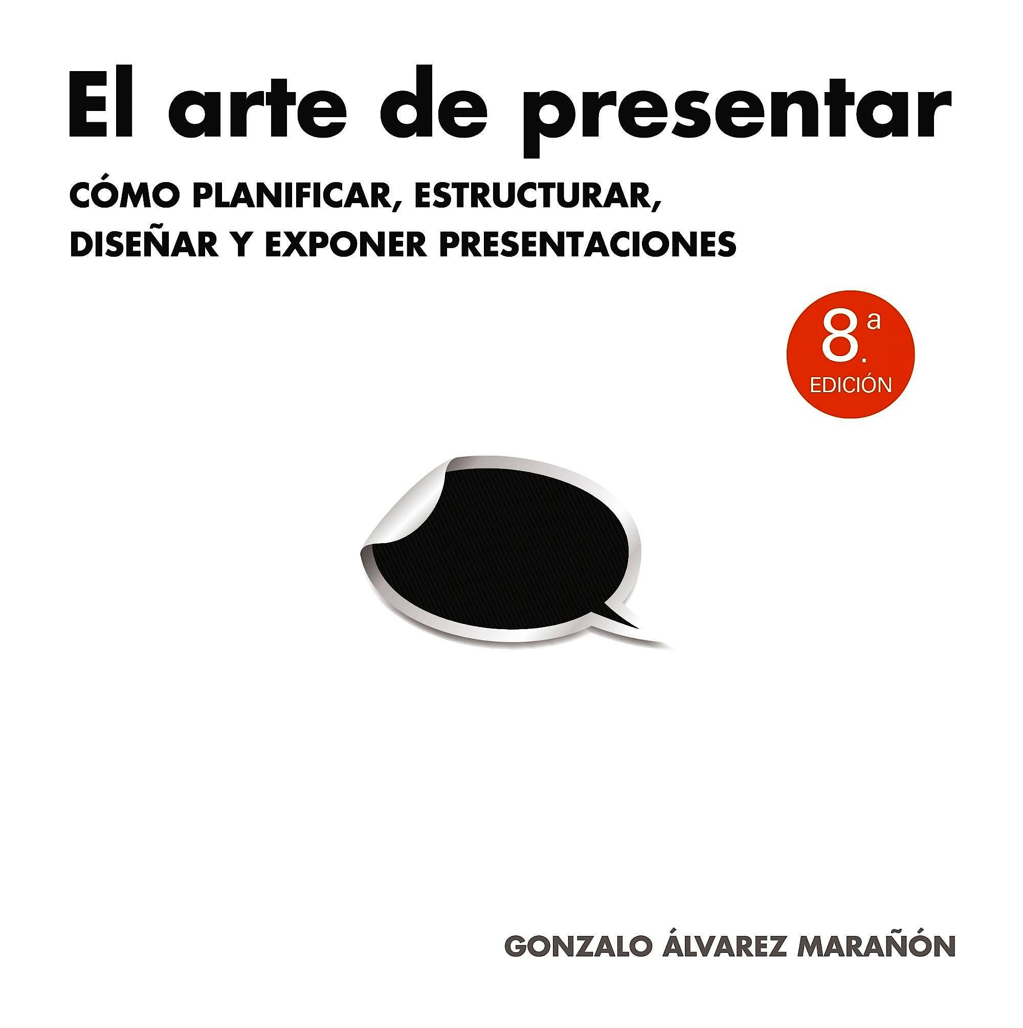 Portada del libro 9788498752205 El Arte de Presentar. como Planificar, Estructurar, Diseñar y Exponer Presentaciones