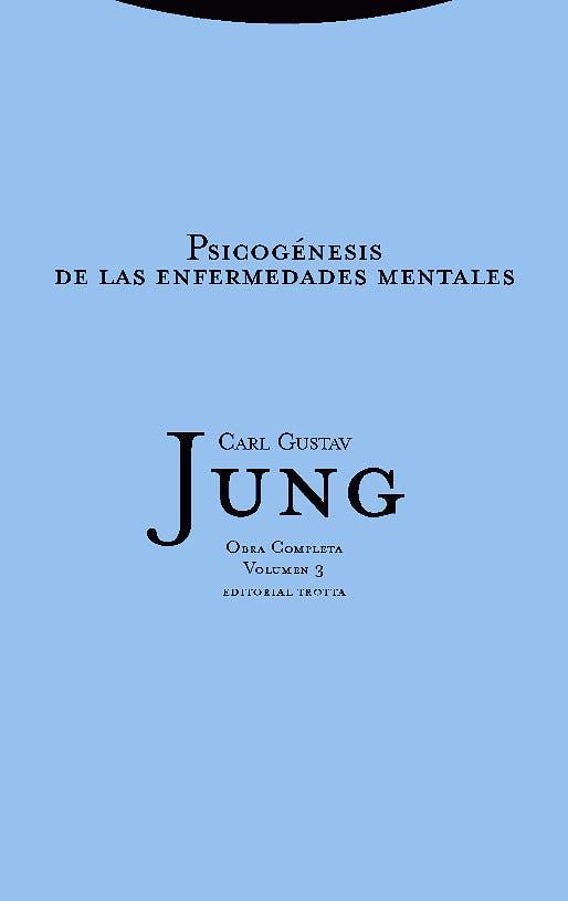 Portada del libro 9788498796094 Psicogénesis de las Enfermedades Mentales (Obras Completas Carl Gustav Jung vol. 3)