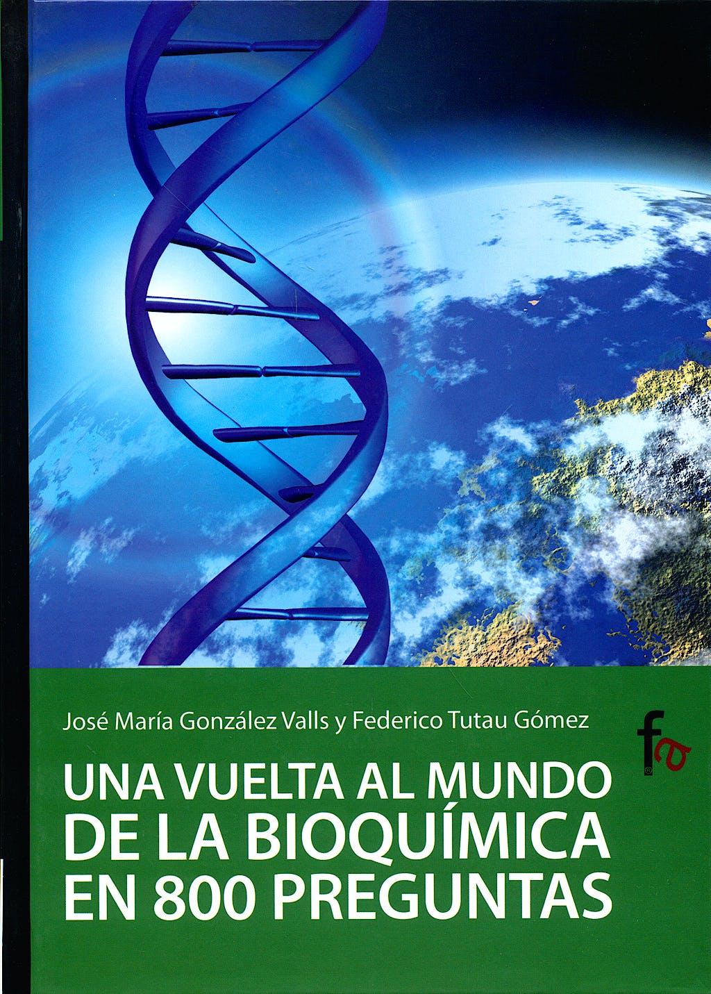Portada del libro 9788498910025 Una Vuelta al Mundo de la Bioquimica en 800 Preguntas