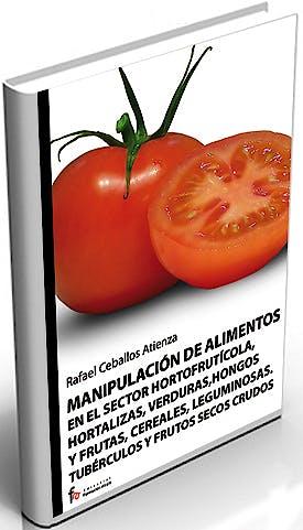 Portada del libro 9788498910124 Manipulacion de Alimentos en el Sector Hortofruticola, Hortalizas, Verduras, Hongos y Frutas, Cereales, Leguminosas. Tuberculos y Frutos Secos Crudos