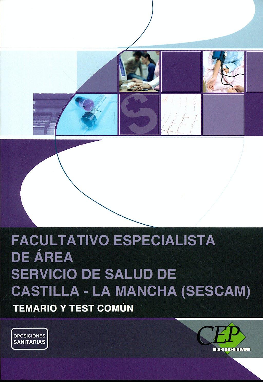 Portada del libro 9788499027999 Facultativo Especialista de Area Servicio de Salud de Castilla-la Mancha (Sescam). Temario y Test Común