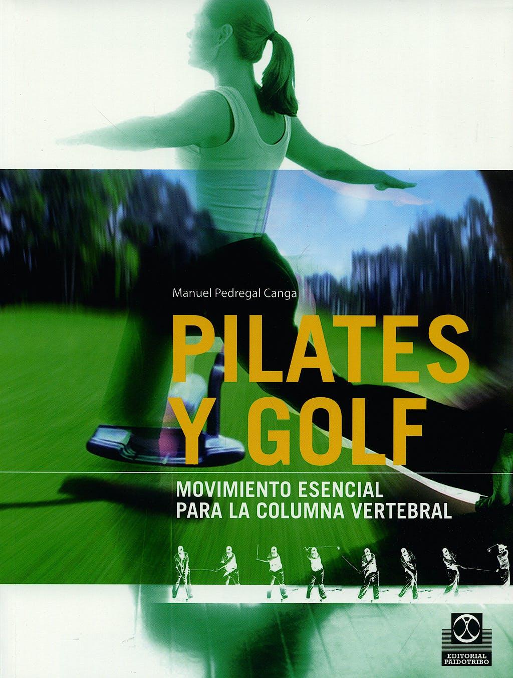 Portada del libro 9788499100104 Pilates y Golf. Movimiento Esencial para la Columna Vertebral