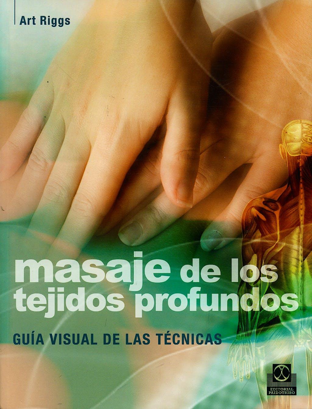 Portada del libro 9788499100456 Masaje de los Tejidos Profundos. Guia Visual de las Tecnicas