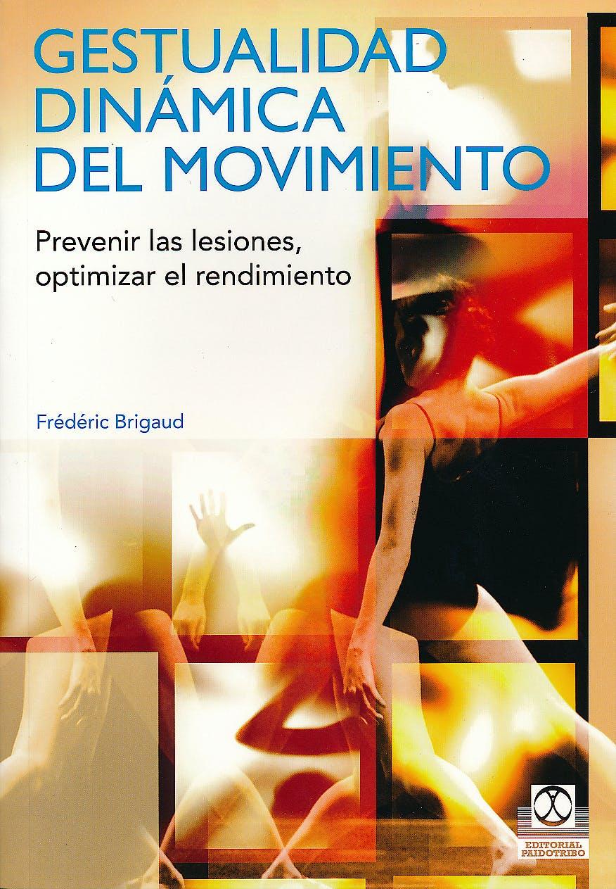 Portada del libro 9788499100746 Gestualidad Dinámica del Movimiento. Prevenir las Lesiones, Optimizar el Rendimiento