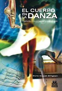 Portada del libro 9788499100975 El Cuerpo en la Danza. Postura, Movimiento y Patología