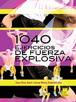 Portada del libro 9788499101545 1040 Ejercicios de Fuerza Explosiva