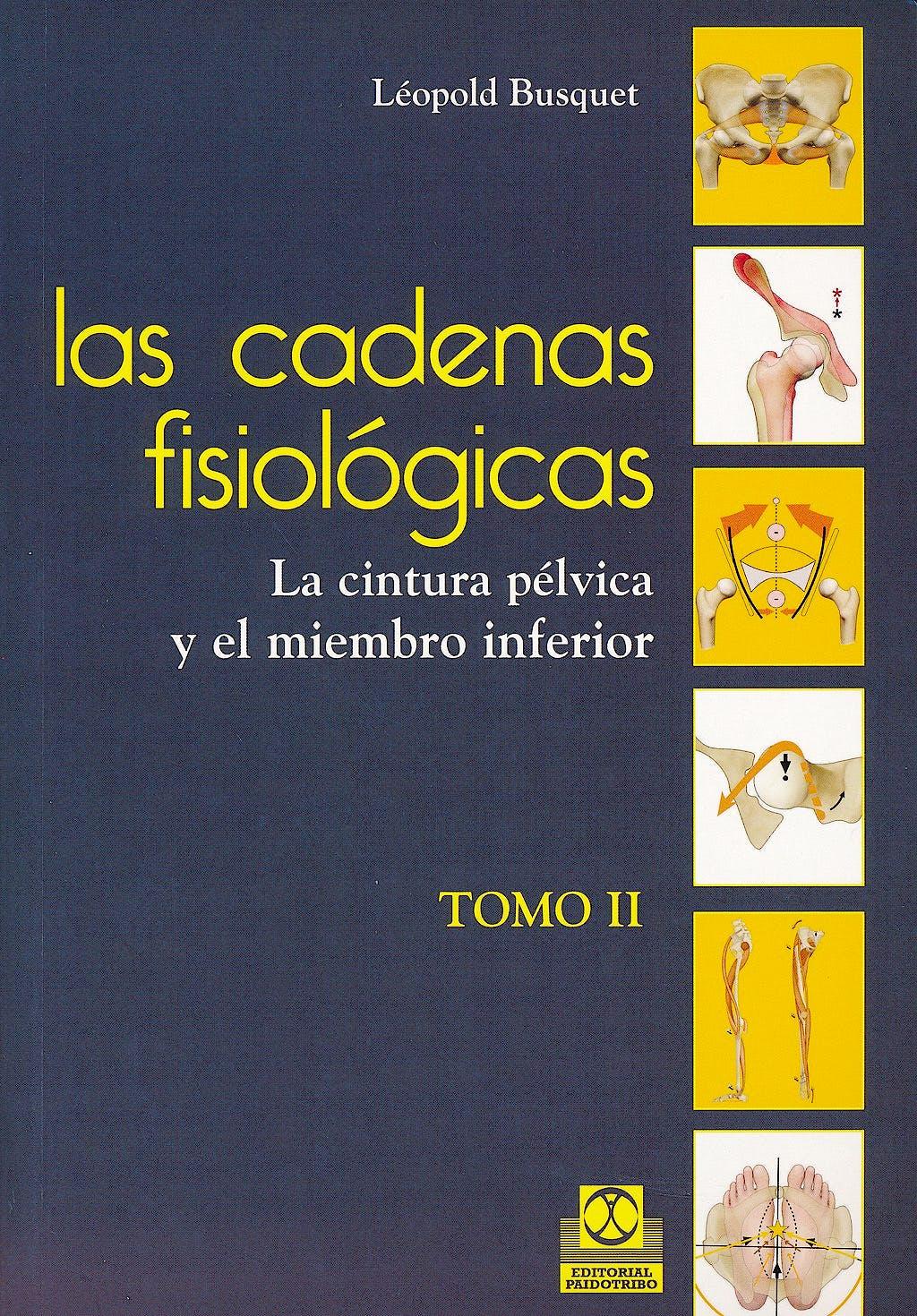 Portada del libro 9788499101644 Las Cadenas Fisiológicas, Tomo 2. La Cintura Pélvica y el Miembro Inferior
