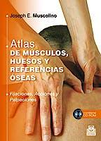 Portada del libro 9788499104409 Atlas de Músculos, Huesos y Referencias Óseas. Fijaciones, Aplicaciones, Palpaciones + CD-ROM
