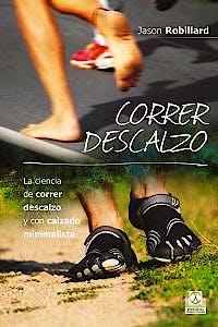 Portada del libro 9788499104553 Correr Descalzo. La Ciencia de Correr Descalzo y con Calzado Minimalista