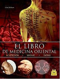 Portada del libro 9788499105550 El Libro de Medicina Oriental. Acupresión, Masaje, Taping
