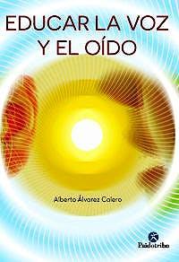 Portada del libro 9788499105796 Educar la Voz y el Oido