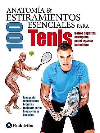 Portada del libro 9788499105994 Anatomía y 100 Estiramientos para Tenis y Otros Deportes de Raqueta