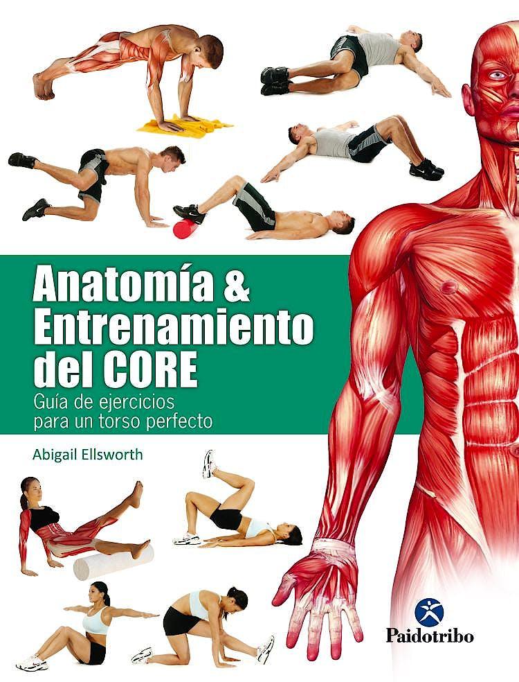 Portada del libro 9788499106069 Anatomía y Entrenamiento del Core. Guía de Ejercicios para un Torso Perfecto