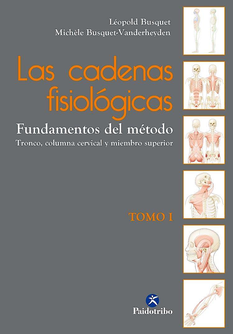 Portada del libro 9788499106090 Las Cadenas Fisiológicas, Tomo 1. Fundamentos del Método. Tronco, Columna Cervical y Miembro Superior