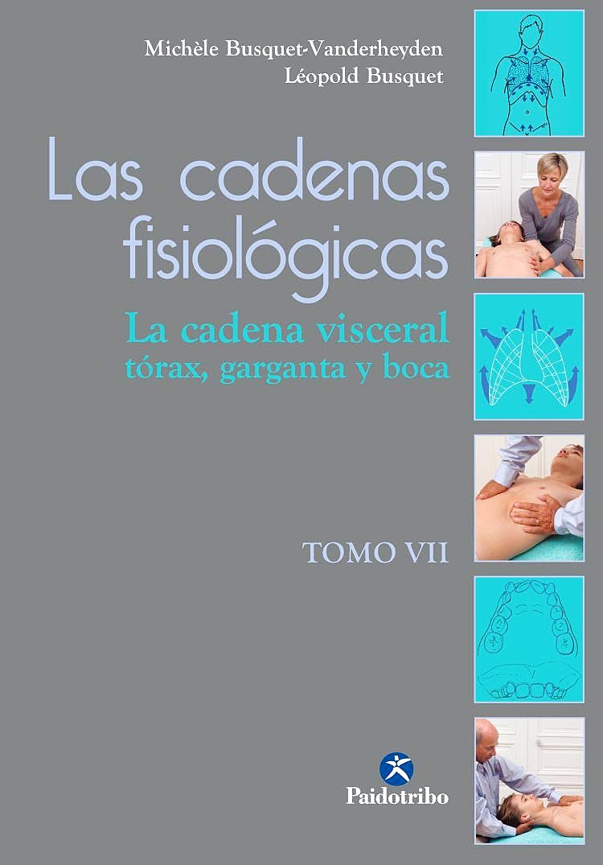 Portada del libro 9788499106328 Las Cadenas Fisiológicas, Tomo 7. La Cadena Visceral. Tórax, Garganta y Boca