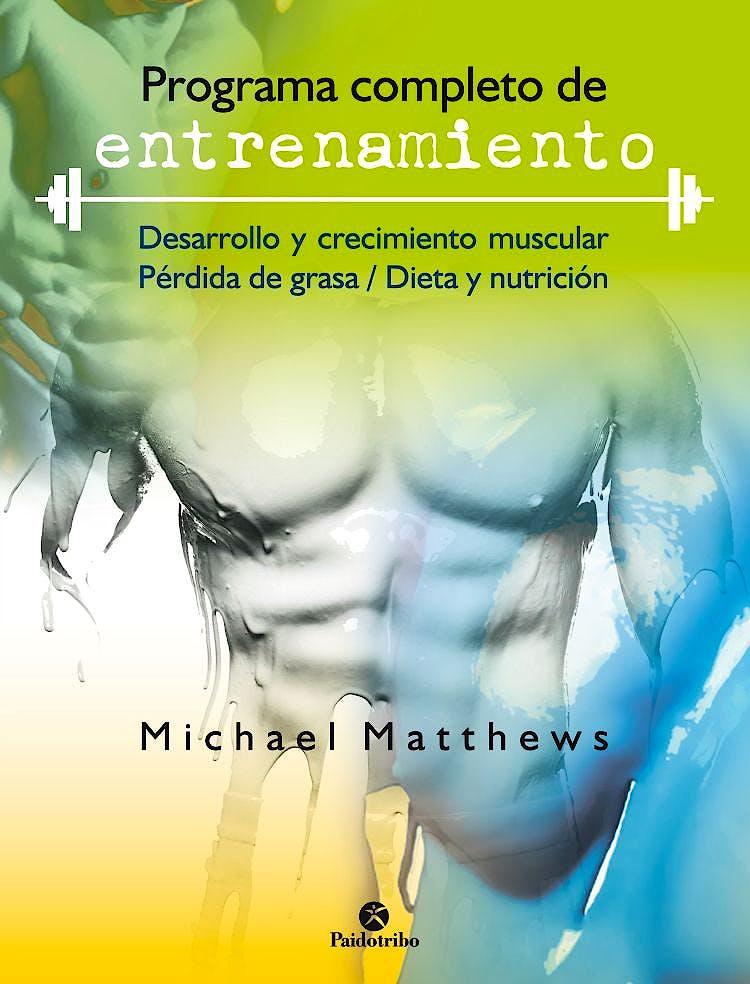 Portada del libro 9788499107271 Programa Completo de Entrenamiento. Desarrollo y Crecimiento Muscular. Pérdida de Grasa. Dieta y Nutrición