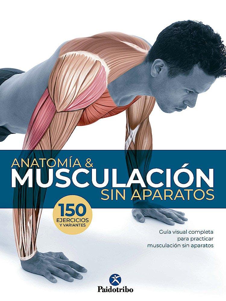 Portada del libro 9788499107295 Anatomía y Musculación sin Aparatos. 150 Ejercicios y Variantes