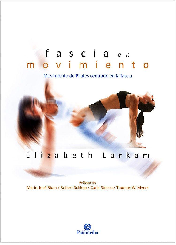 Portada del libro 9788499107653 Fascia en Movimiento. Movimiento de Pilates Centrado en la Fascia