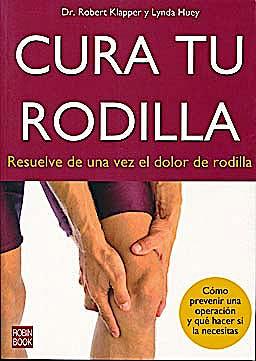 Portada del libro 9788499172491 Cura Tu Rodilla. Resuelve de una Vez el Dolor de Rodilla