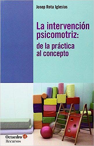 Portada del libro 9788499213125 La Intervencion Psicomotriz. de la Practica al Concepto