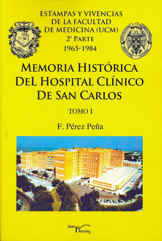Portada del libro 9788499495460 Memoria Historica del Hospital Clinico de San Carlos, Tomo I. Estampas y Vivencias de la Facultad de Medicina (Ucm) 2ª Parte 1965-1984