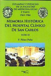 Portada del libro 9788499495477 Memoria Historica del Hospital Clinico de San Carlos, Tomo Ii. Estampas y Vivencias de la Facultad de Medicina (Ucm) 2ª Parte 1965-1984
