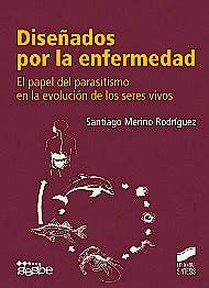 Portada del libro 9788499589657 Diseñados por la Enfermedad. el Papel del Parasitismo en la Evolucion de los Seres Vivos