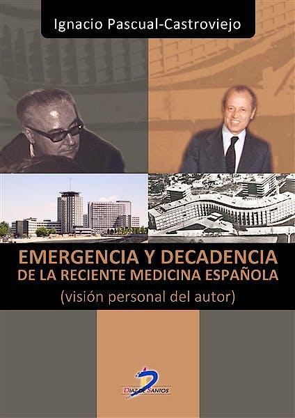 Portada del libro 9788499697697 Emergencia y Decadencia de la Reciente Medicina Española (Vision Personal del Autor)