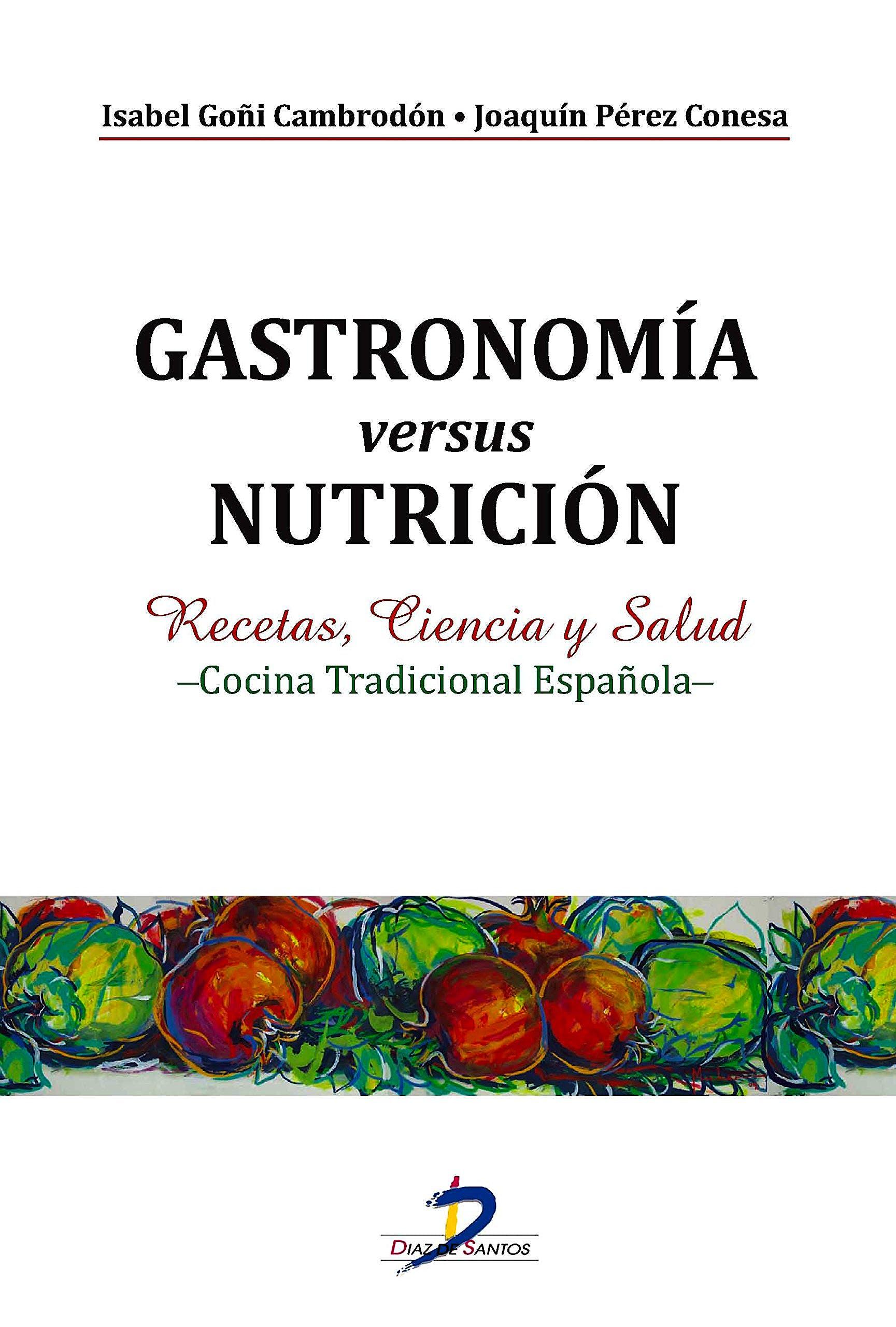 Portada del libro 9788499699707 Gastronomia versus Nutricion. Recetas, Ciencia y Salud -Cocina Tradicional Española-