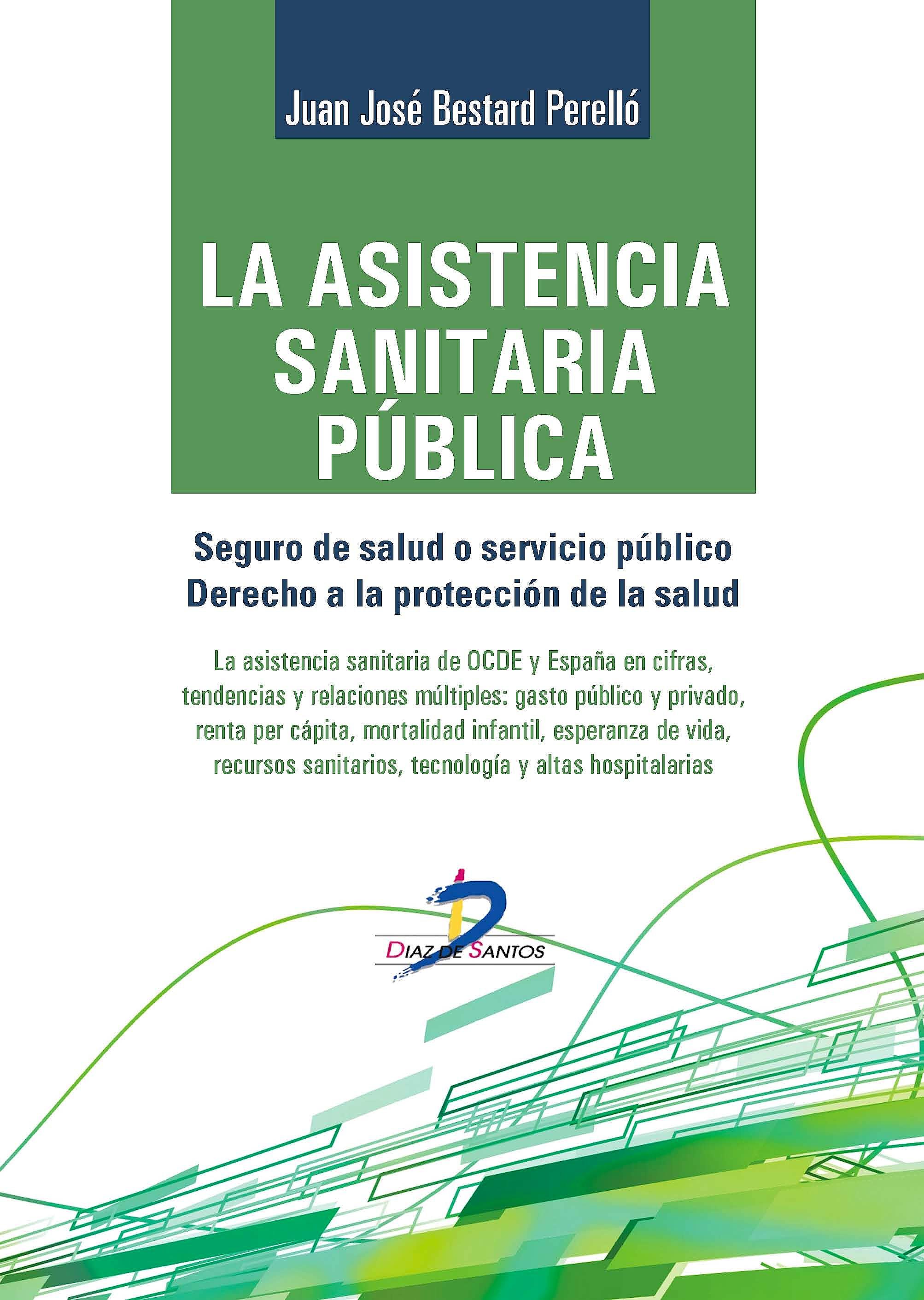 Portada del libro 9788499699776 La Asistencia Sanitaria Pública. Seguro de Salud o Servicio Público. Derecho a la Protección de la Salud