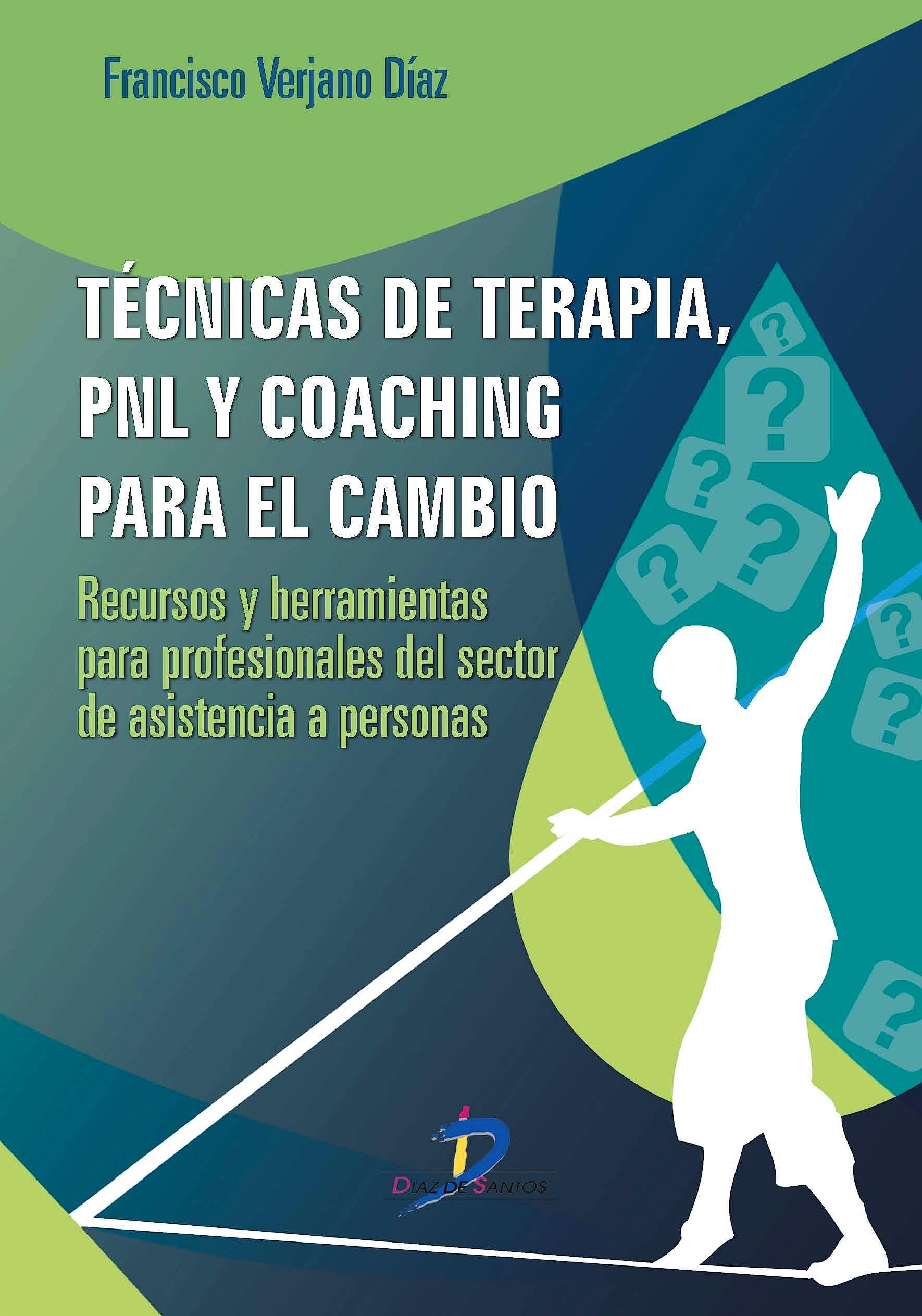Portada del libro 9788499699806 Tecnicas de Terapia, Pnl y Coaching para el Cambio. Recursos y Herramientas para Profesionales del Sector de Asistencia a Personas