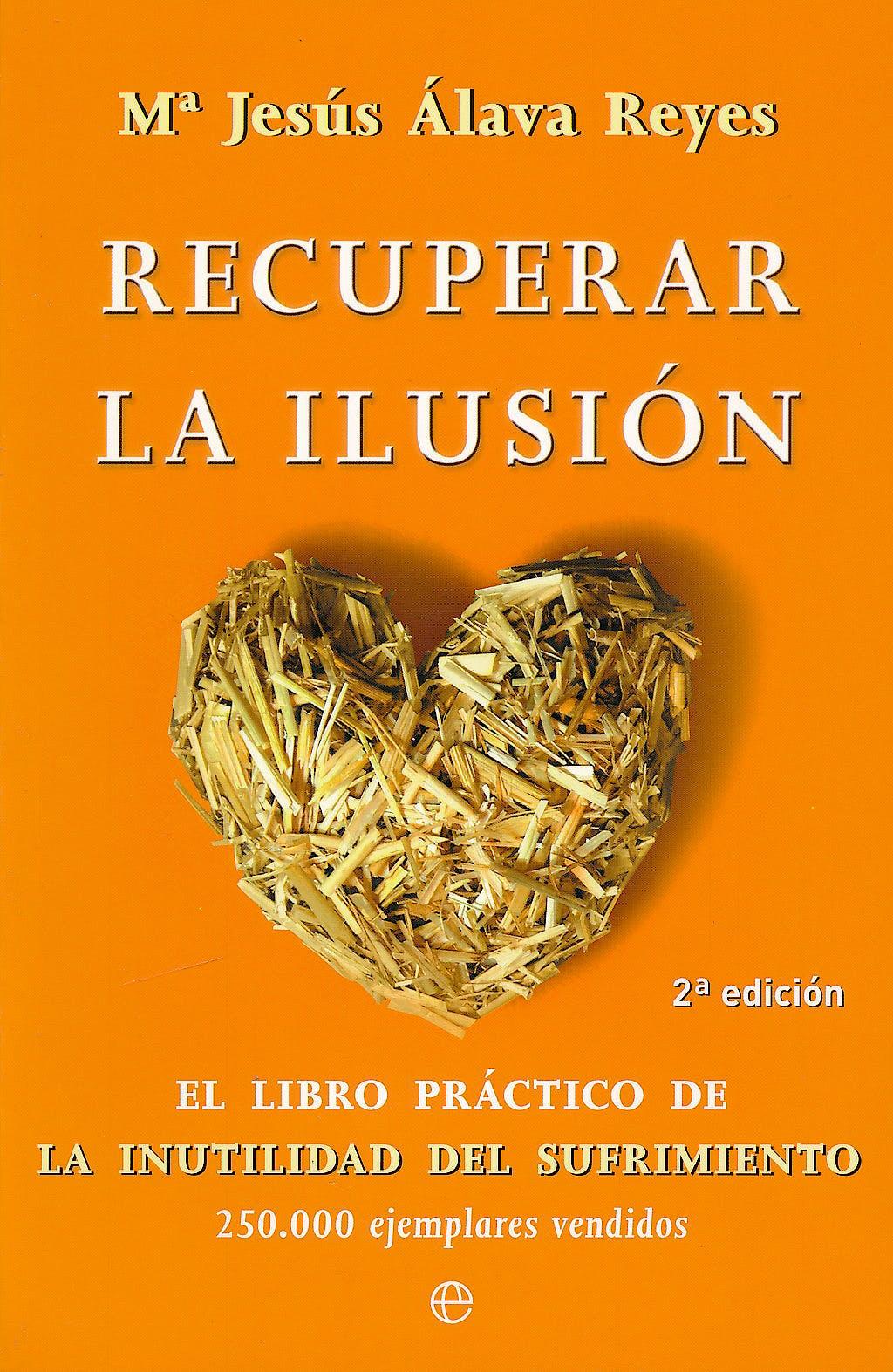 Portada del libro 9788499700472 Recuperar la Ilusion. el Libro Practico de la Inutilidad del Sufrimiento