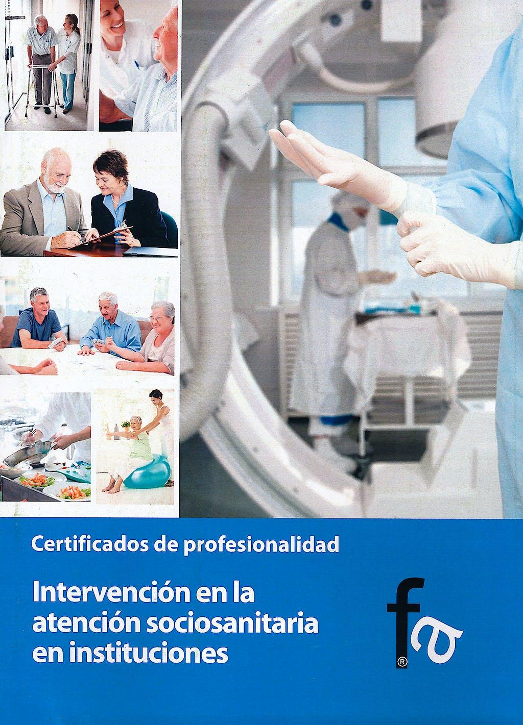 Portada del libro 9788499763927 Intervencion en la Atencion Sociosanitaria en Instituciones. Certificados de Profesionalidad
