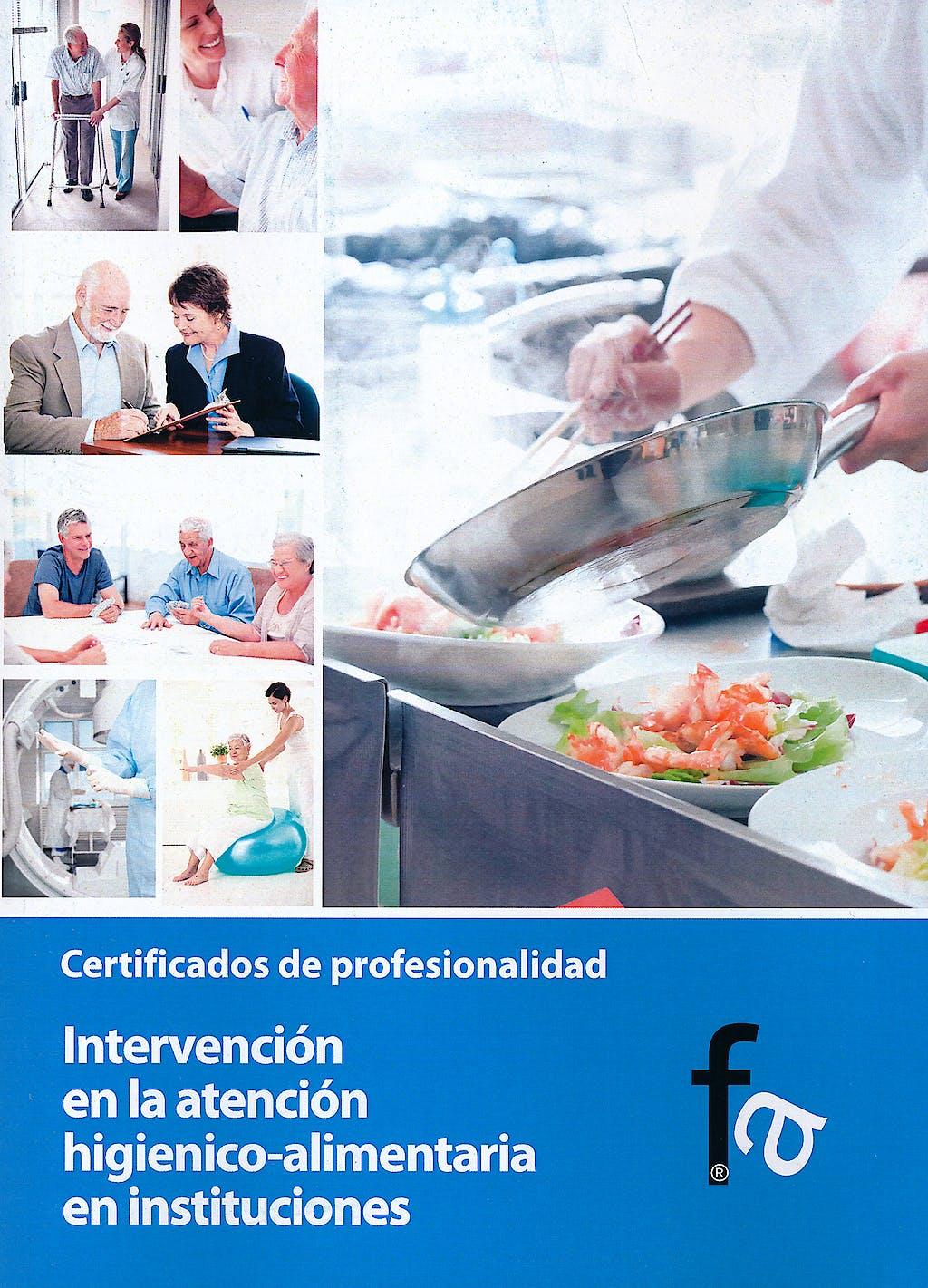 Portada del libro 9788499763934 Intervencion en la Atencion Higienico-Alimentaria en Instituciones. Certificados de Profesionalidad