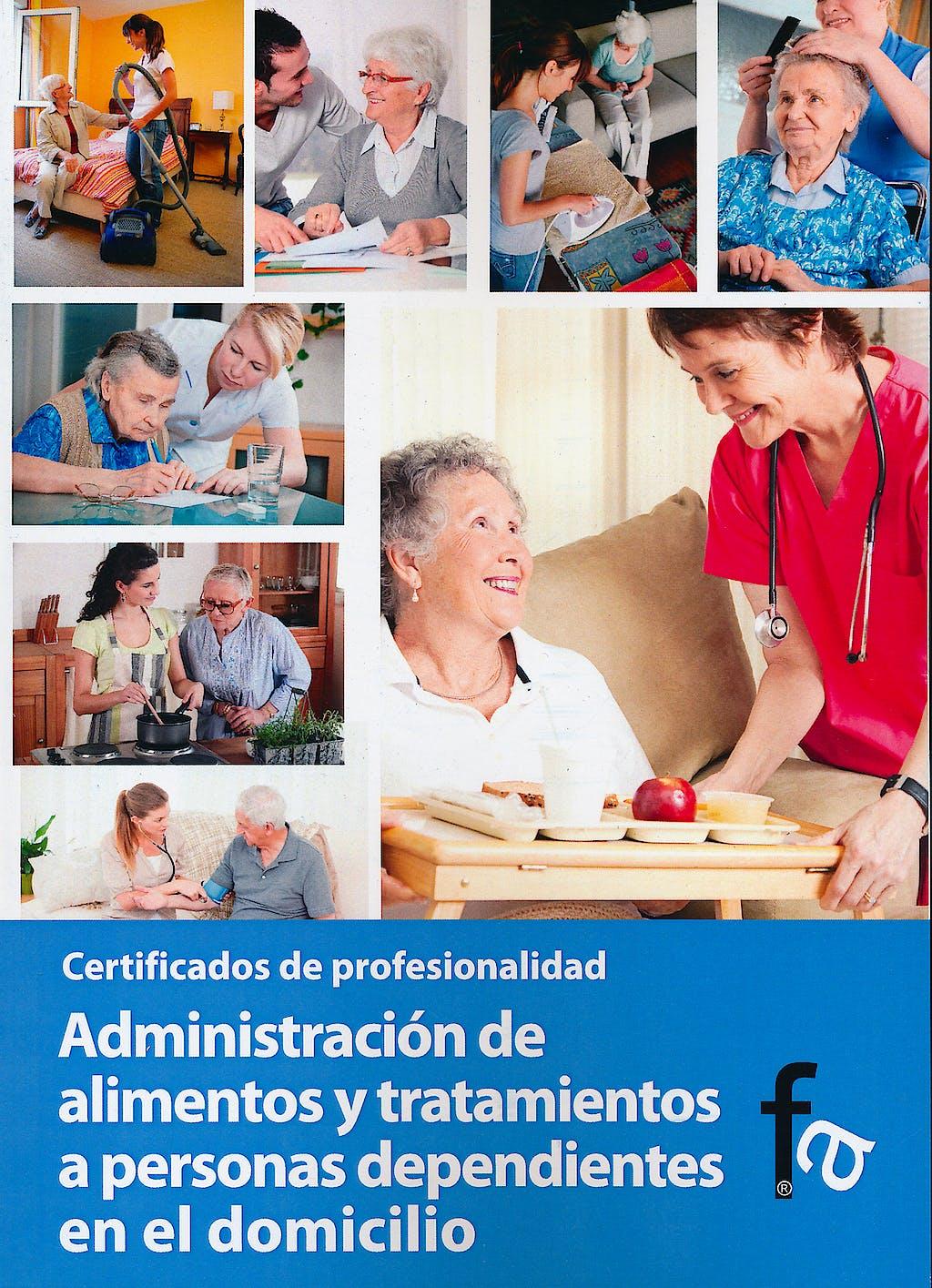 Portada del libro 9788499764528 Administracion de Alimentos y Tratamientos a Personas Dependientes en el Domicilio. Certificados de Profesionalidad