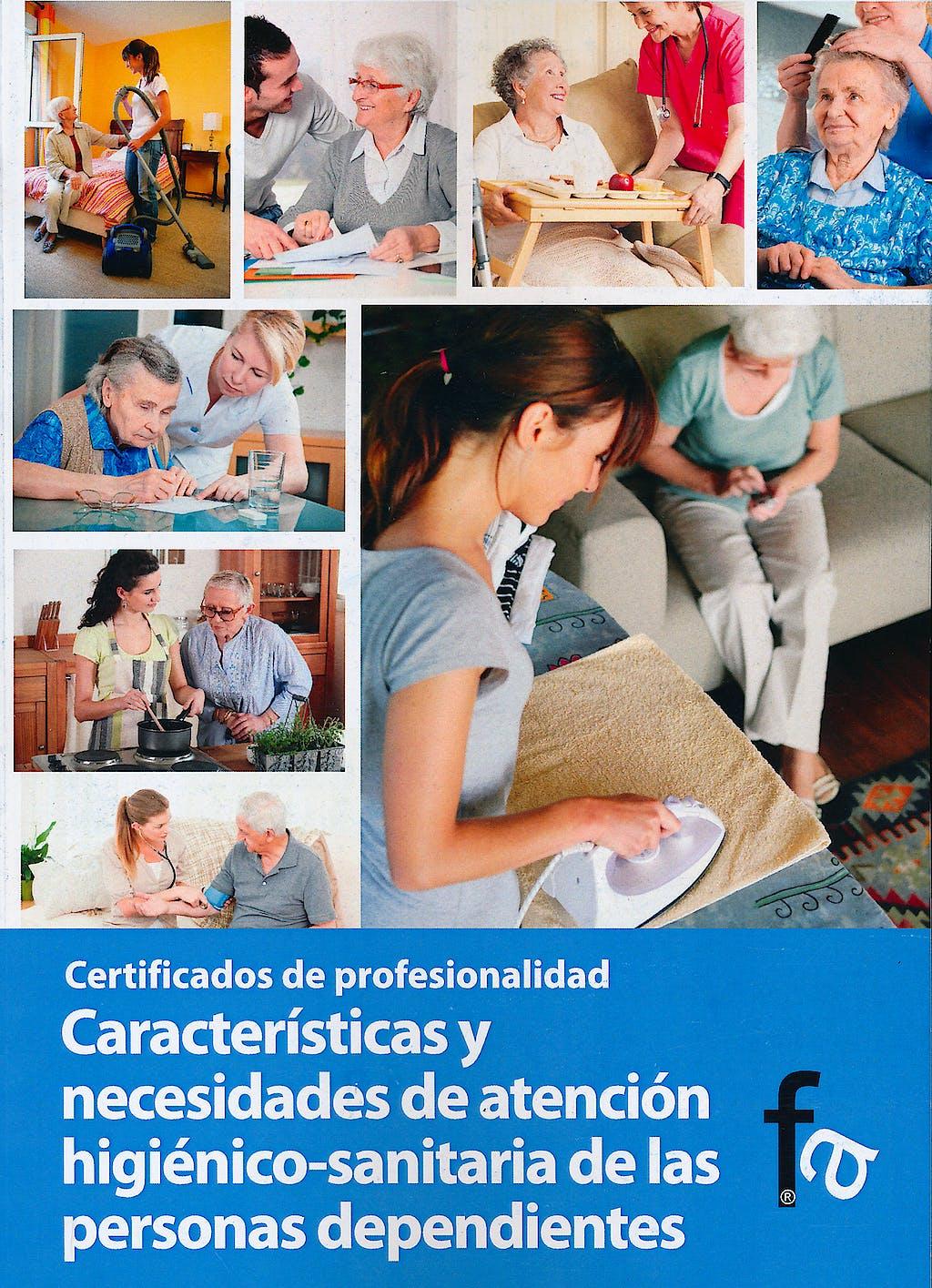 Portada del libro 9788499764542 Caracteristicas y Necesidades de Atencion Higienico-Sanitaria de las Personas Dependientes. Certificados de Profesionalidad