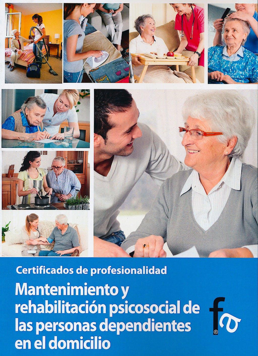 Portada del libro 9788499764917 Mantenimiento y Rehabilitacion Psicosocial de las Personas Dependientes en el Domicilio. Certificados de Profesionalidad