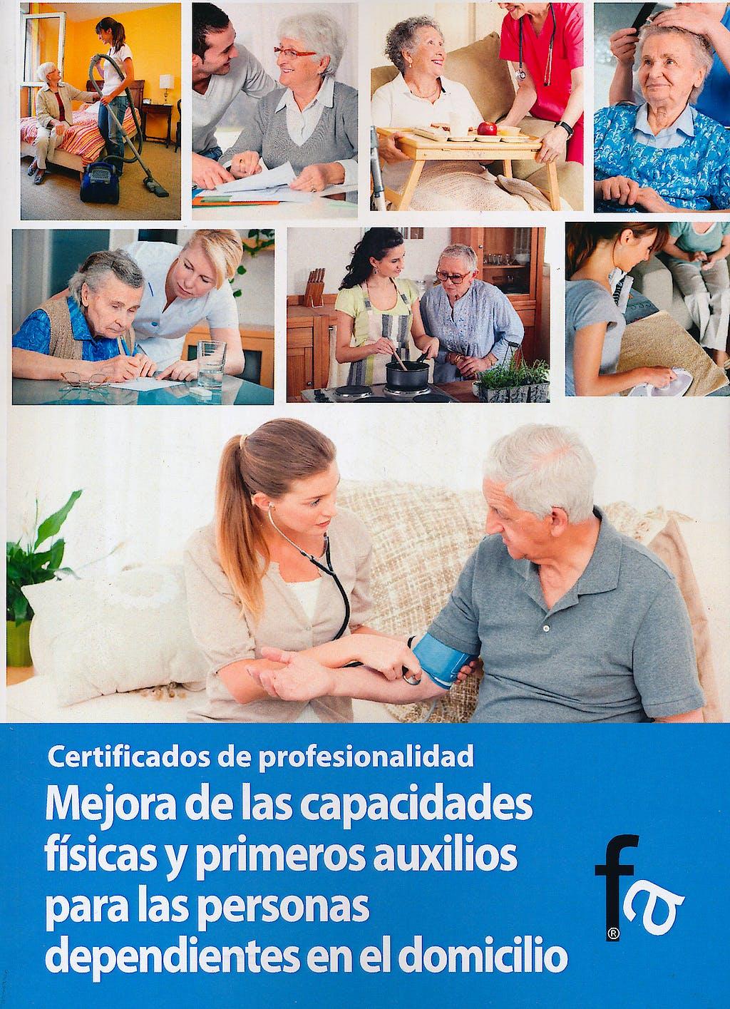Portada del libro 9788499765006 Mejora de las Capacidades Fisicas y Primeros Auxilios para las Personas Dependientes en el Domicilio. Certificados de Profesionalidad