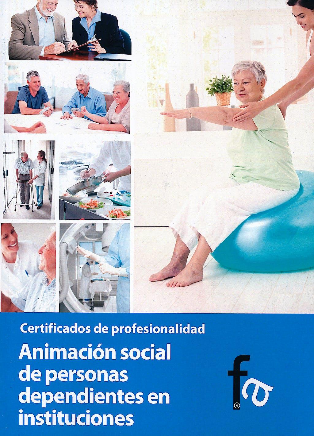 Portada del libro 9788499769981 Animacion Social de Personas Dependientes en Instituciones. Certificados de Profesionalidad