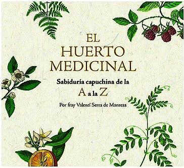 Portada del libro 9788499795249 El Huerto Medicinal. Sabiduría Capuchina de la A a la Z