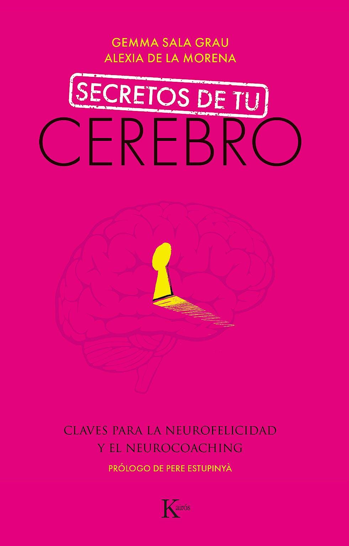 Portada del libro 9788499887494 Secretos de Tu Cerebro. Claves para la Neurofelicidad y el Neurocoaching