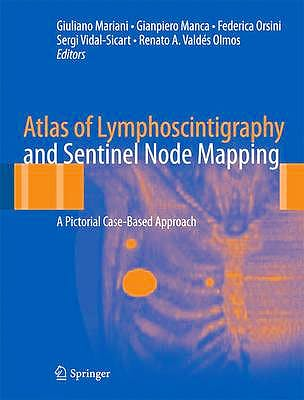 Portada del libro 9788847027657 Atlas of Lymphoscintigraphy and Sentinel Node Mapping. a Pictorial Case-Based Approach