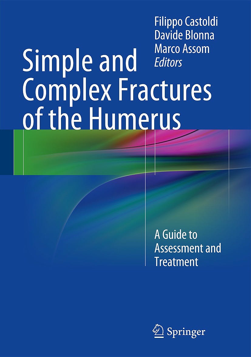 Portada del libro 9788847053069 Simple and Complex Fractures of the Humerus. a Guide to Assessment and Treatment
