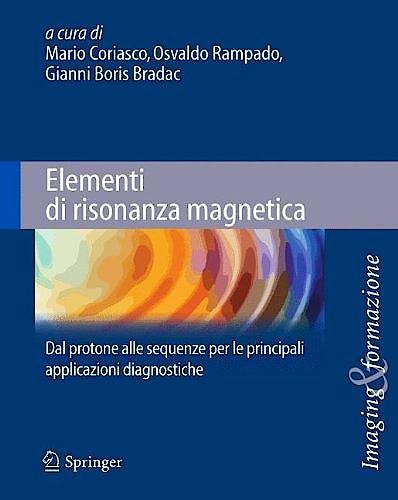 Portada del libro 9788847056404 Elementi Di Risonanza Magnetica. Dal Protone Alle Sequenze Per Le Principali Applicazioni Diagnostiche (Imaging & Formazione)