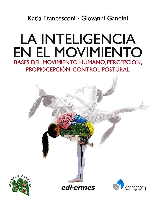 Portada del libro 9788870515671 La Inteligencia en el Movimiento. Bases del Movimiento Humano, Percepción, Propiocepción,  Control Postural