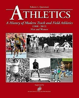 Portada del libro 9788895684642 Athletics. A History of Modern Track and Field Athletics (1860-2013). Men and Women