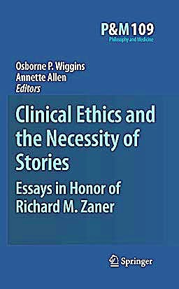 Portada del libro 9789048191895 Clinical Ethics and the Necessity of Stories. Essays in Honor of Richard M. Zaner (Philosophy and Medicine, Vol. 109)