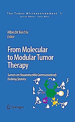 Portada del libro 9789048195305 From Molecular to Modular Tumor Therapy. Tumors Are Reconstructible Communicatively Evolving Systems (The Tumor Microenvironment, Vol. 3)