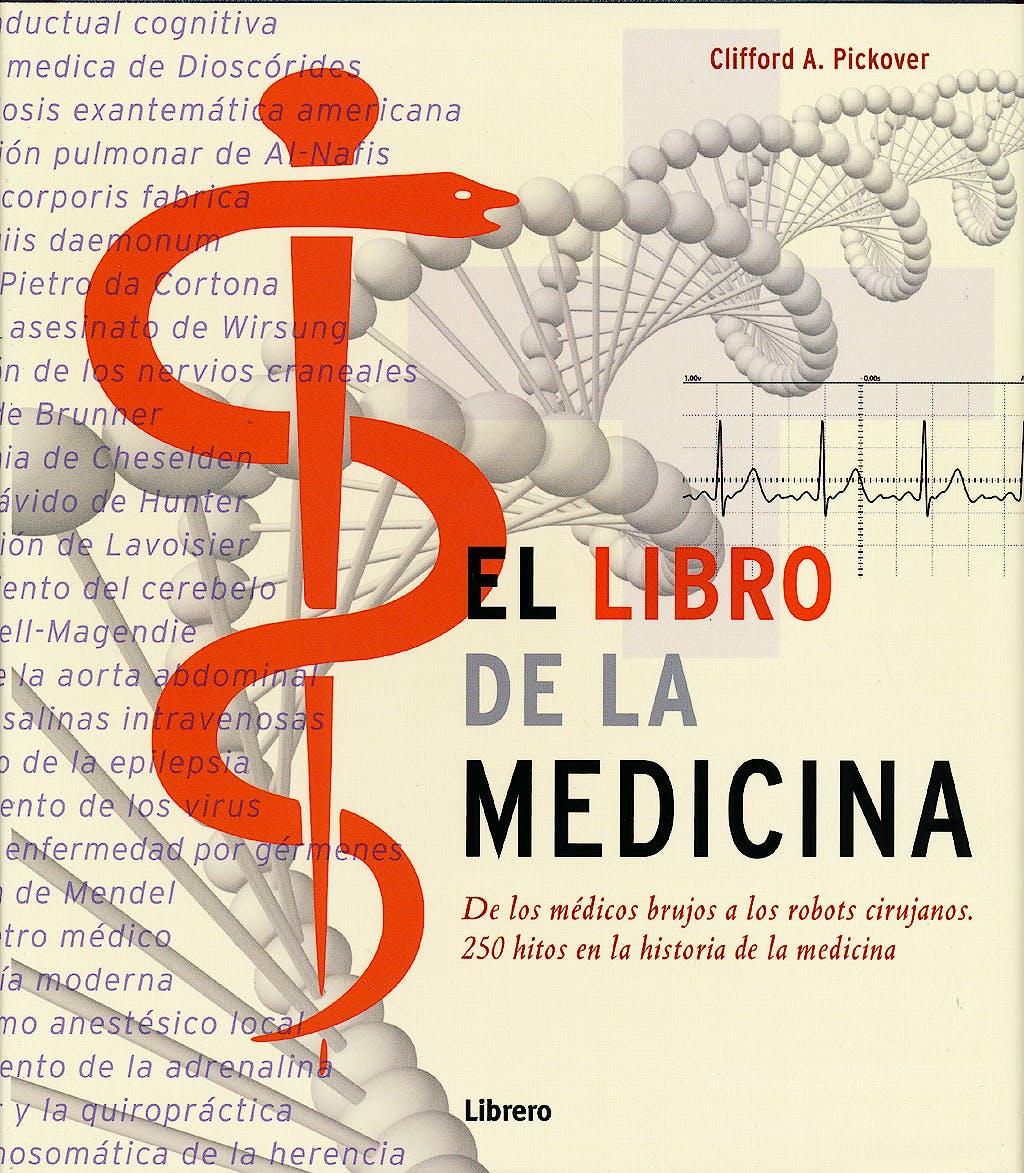 Portada del libro 9789089982933 El Libro de la Medicina. de los Medicos Brujos a los Robots Cirujanos. 250 Hitos en la Historia de la Medicina