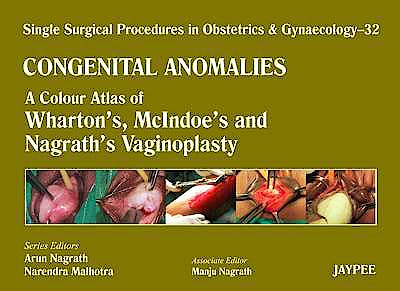 Portada del libro 9789350905173 Congenital Anomalies. a Colour Atlas of Wharton's, Mcindoe's and Nagrath's Vaginoplasty (Single Surgical Procedures in Obstetrics and Gynaecology 32)